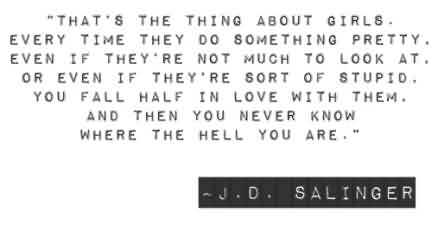 Good Celebrity Quote By J.d Salinger~ That's the thing about girls…