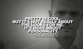 Good Celebrity Quote By Justin ~ Pretty is cool but it's not really about the looks for me.
