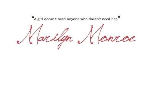 Good  Celebrity Quote By Marilyn Monroe~ A girl doesn't need anyone who doesn't need her.