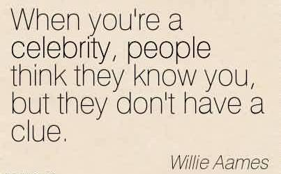 Good  Celebrity Quote By Willie Aames ~ When you're a celebrity, people think they know you, but they don't have a clue.