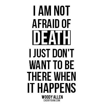 Good  Celebrity Quote By Woody allen~ I am not afraid of death…