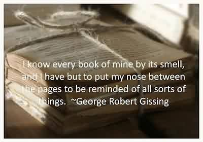Good Celebrity Quote ~ I have but to put my nose between the pages to be reminded of all sorts of things.