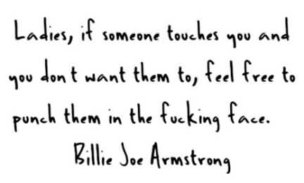 Good  Celebrity Quote ~ Ladies, if someone touches you and you dont want them to , feel free to punch them in the fucking face.