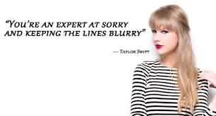 Good  Celebrity Quote ~ You're an expert at sorry and keeping the lines blurry.