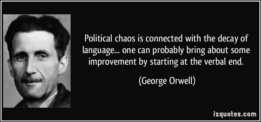 Good Chaos Quote by George Orwell~ Political Chaos is Connected with the decay of language…