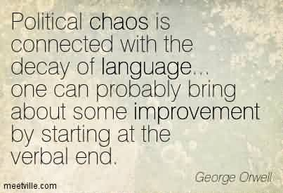 Good Chaos Quote By George Orwell~Political Chaos Is Connected With The Decay Of Language… One Can Probably Bring About Some Improvement By Starting At The Verbal End.