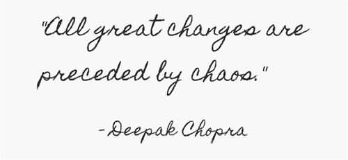 Good Chaos Quote~All Great Changes Are Preceded By Chaos.