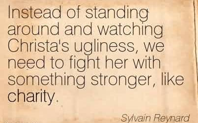 Good Charity Quote By Sylvain Reynard~ Instead of standing around and watching Christa's ugliness, we need to fight her with something stronger, like charity.