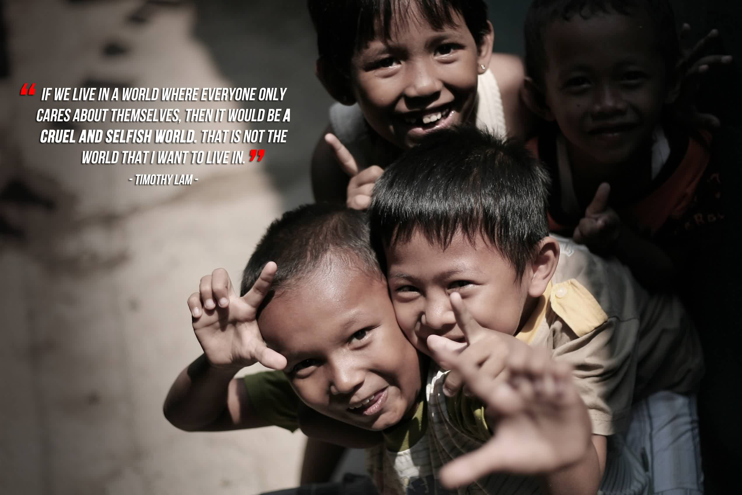 Good charity Quote By Timothy lam~ If we live in a world where everyone only cares about themselves…