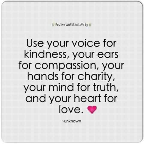 Good Charity Quote By Unknown ~ Use Your Voice For kindness..