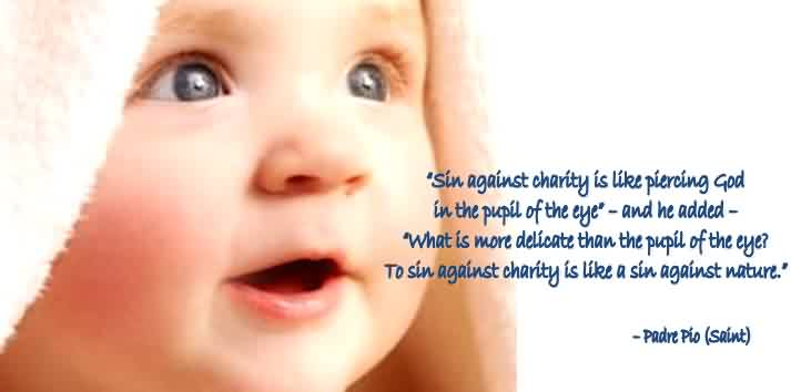 Good Charity Quote ~ Sin Against Charity is like piercing god in the pupil of the eye.
