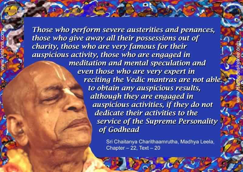 Good Charity Quote ~Those who  perform severe austerities and penances,those  who give away all their possessions out of chatrity …