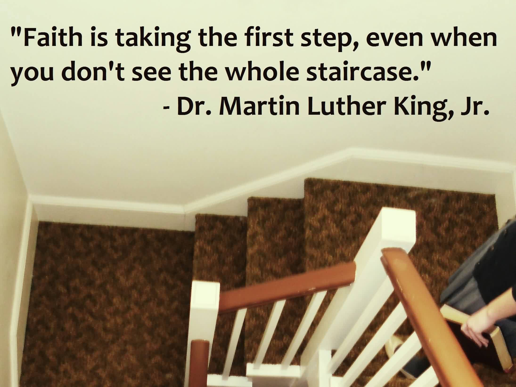 Good  Church Quote By Dr. Martin Luther king,jr~ Faith is taking the first step , even ehen you don,t see the whole staircase.