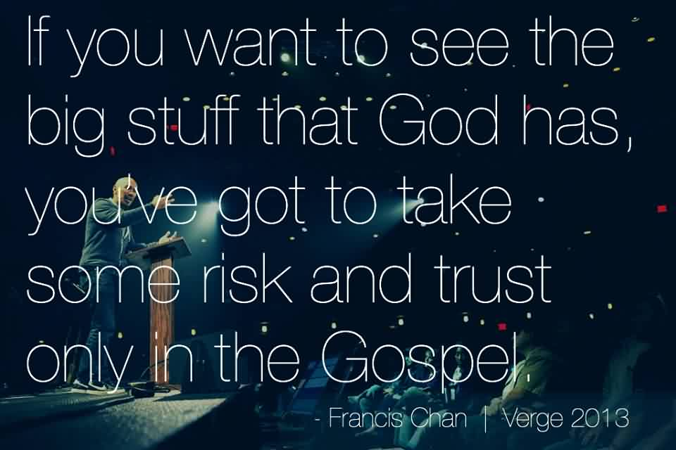 Good Church Quote by Francis Chan~ If You want to se the big stuff that god has.
