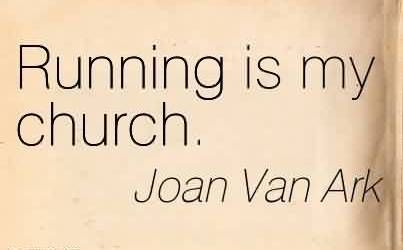 Good  Church Quote By joan Van Ark~Running is my church.