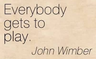 Good  Church Quote By John Wimber~Everybody gets to play.