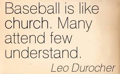 Good  Church Quote By Leo Durocher~Baseball is like church. Many attend few understand.