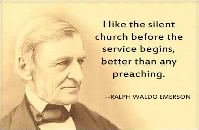 Good  Church Quote By Ralph Waldo Emerson~I like the silent Church before the service begins, better than any preaching.