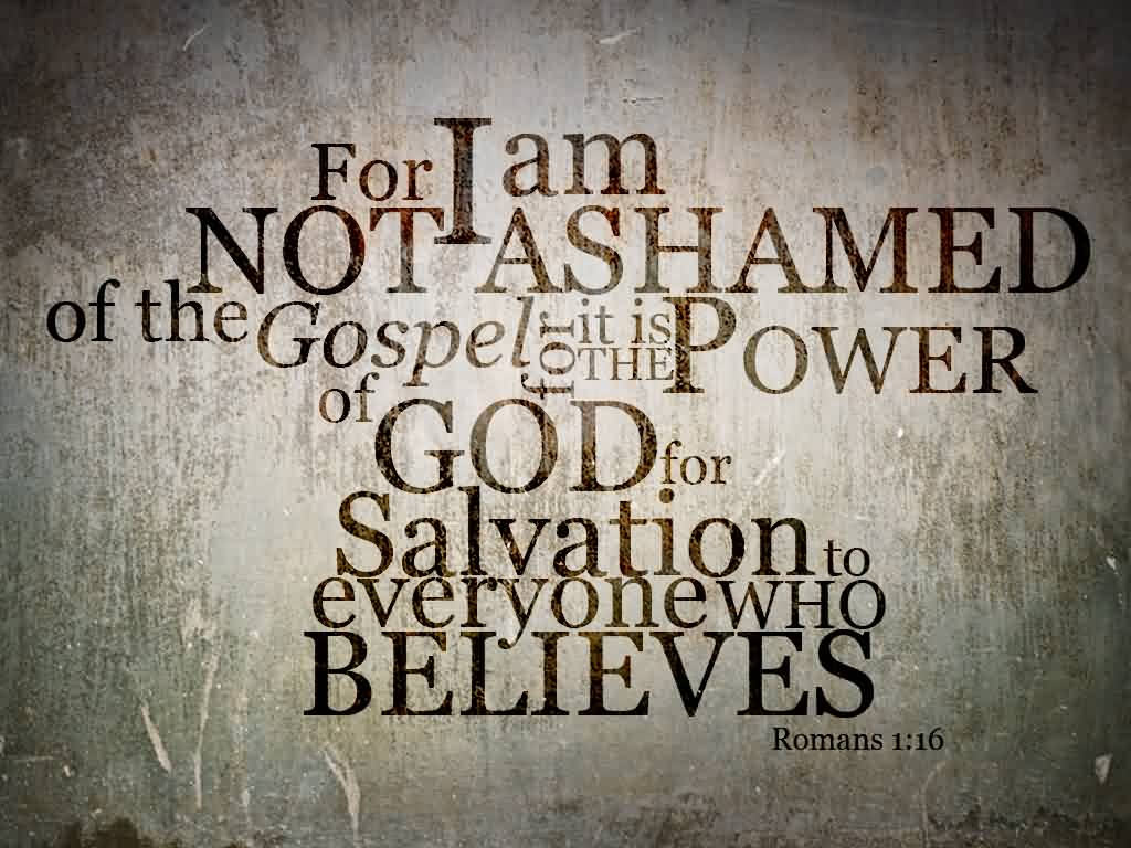 Good Church Quote by Romans~ For I am not ashamed of the gospel