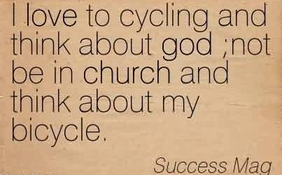 Good Church Quote by Success Mag~I love to cycling and think about god not be in church and think about my bicycle.