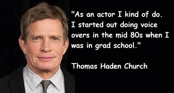 Good Church Quote BY Thomas Haden Church~ As a actor I kind of do …