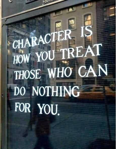 Good  Church Quote ~ Charavter is how you treat  those who can do nothing for you.