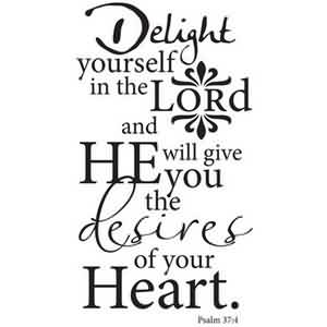 Good  Church Quote ~ Delight yourself in the lord and He will give you the lesives of your Heart.