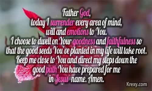 Good Church Quote~ Father god, today i surrender every area of mind will and emotions to you.