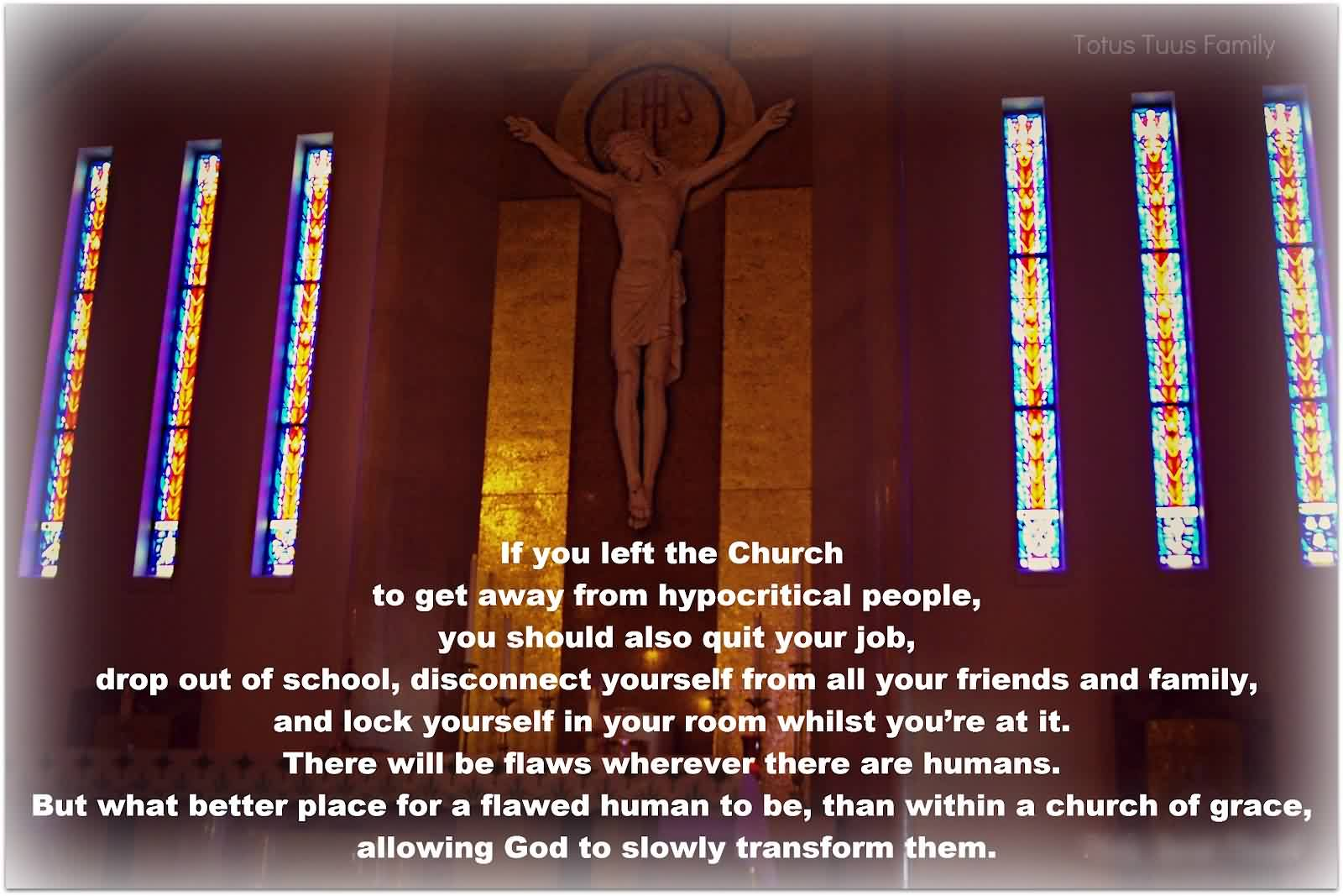 Good  Church Quote ~ If you left the church to get away from hypocritical people…