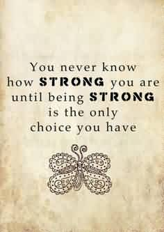 Good  Church Quote ~ You naver know how strong you are until being strong is the only choice you have.