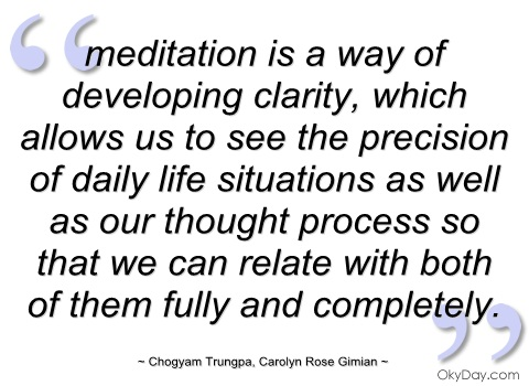 Good Clarity Quote By Chogyam Trungpa~ Meditation is a way of developing clarity…