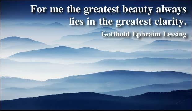 Good Clarity Quote by  Gottholde Phraim Lessing~For Me The Greatest Beauty Always Lies In The Greatest Clarity.