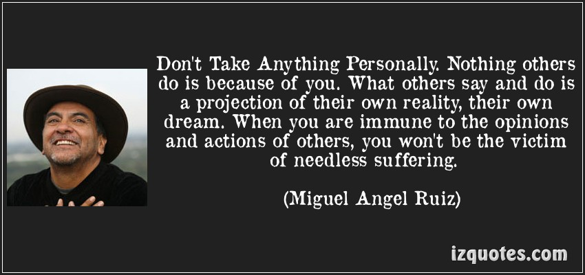 Good Clarity Quote By Miguel Angel Ruiz ~ Don't Take Anything personally.