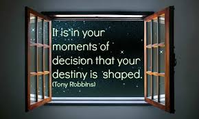 Good Clarity Quote By Tony Robbins ~ It  is in your moments of decision that your destiny is shaped.