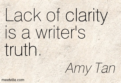 Good Clarity Quotes Amy Tan ~ Lack of clarity is a writer's truth.