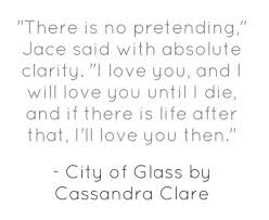 Good Clarity Quotes by Cassandra Clare ~ There is no pretending…..