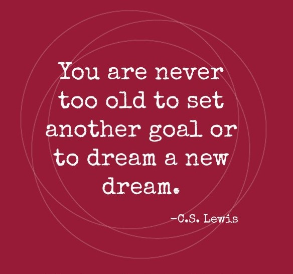 Good Clarity Quotes By C.S. Lewis~ You Are Never Too Old To Set Another Goal