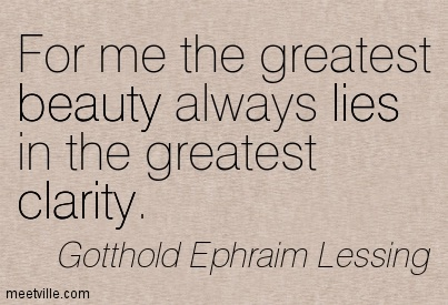Good Clarity Quotes By Gotthold Ephraim Lessing ~ For me the greatest beauty always lies in the greatest clarity.