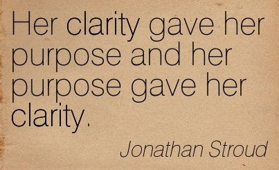 Good Clarity Quotes By Jonathan Stroud ~Her clarity gave her purpose and her purpose gave her clarity.