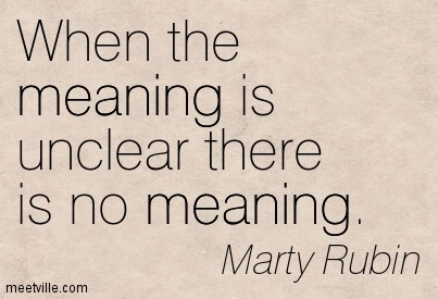Good Clarity Quotes by Marty Rubin~When the meaning is unclear there is no meaning.