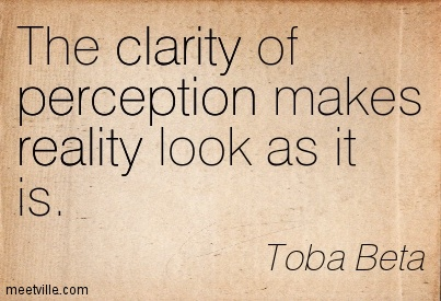 Good Clarity Quotes By Toba Beta ~ The clarity of perception makes reality look as it is.
