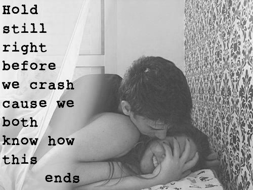 Good Clarity Quotes ~ Hold Still right before wr crash cause we both know how this ends