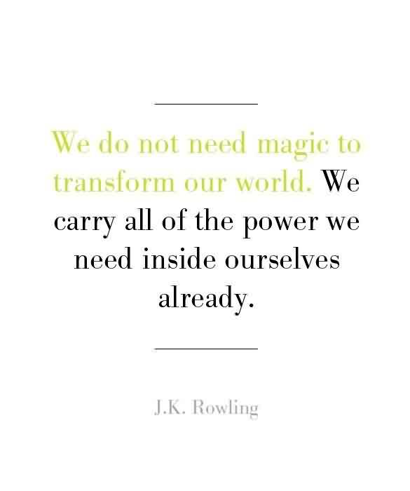 Good Graduate Quotes by J.K. Rowling ~We Do Not Need Magic To Transform Our World. We Carry All Of The Power We Need Inside Ourselves Already.