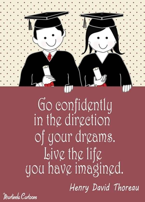 Good Graduation Quote by Henry David Thoreau~Go Confidently In The Direction Of Your Dreams, Love The Life You Have Imagined.