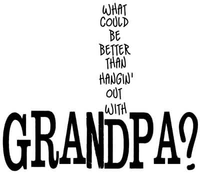 Good Graduation Quote ~ What could be Better Than hangin out with Grandpa.