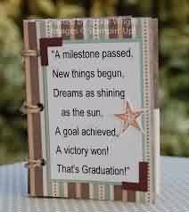 Good Graduation Quotes ~A Milestone Passed, New Things Begun, Dreams As Shining As The Sun, A Goal Achieved, A Victory Won! That's Graduation!
