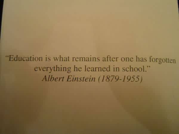 """Good Graduation Quotes by Albert Einstein ~ Education Is What Remains After One Has Forgotten Everything He Learned In School."""""""