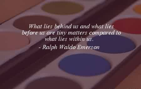 Good Graduation Quotes By  Ralph Waldo Emerson~What Lies Behind Us And What Lies Before Us Are Tiny Matters Compared To What Lies Within Us.
