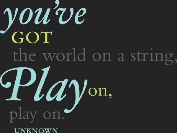 Graduate Quotes By Unknown ~ You've Got the World on a string play on…