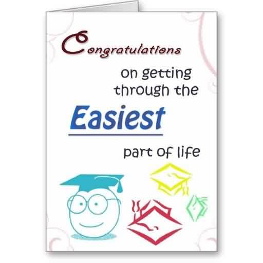 Graduate Quotes ~ Congratulations On Getting Through The Easiest Part Of Life